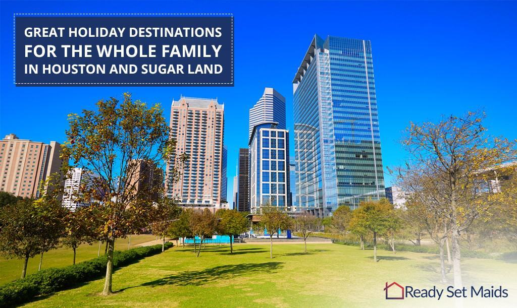 Great holiday destinations for the whole family in Houston and Sugar Land - Ready Set Maids