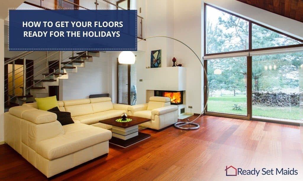 How To Get Your Floors Ready For The Holidays