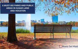 Ready Set Maids - 6 Must-see Parks And Public Areas In Sugar Land And Houston