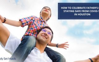 Ready Set Maids - How To Celebrate Father's Day Staying Safe From Covid-19 In Houston
